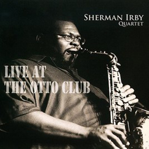 Live at the Otto Club (Sherman Irby)